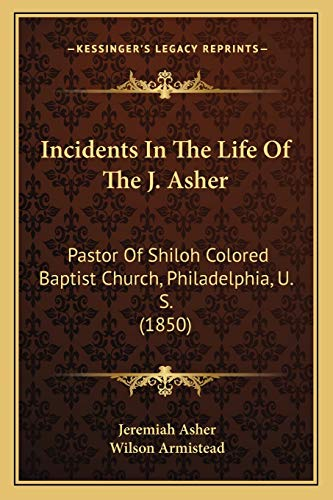 9781165525416: Incidents in the Life of the J. Asher: Pastor of Shiloh Colored Baptist Church, Philadelphia, U. S. (1850)
