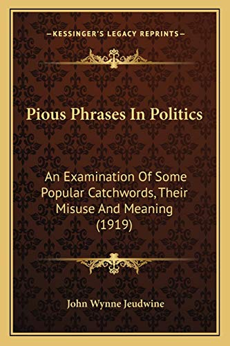9781165525720: Pious Phrases In Politics: An Examination Of Some Popular Catchwords, Their Misuse And Meaning (1919)