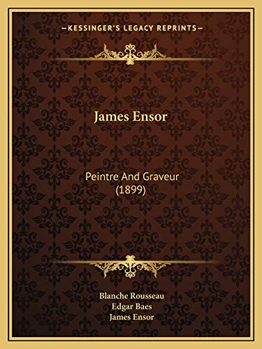 James Ensor Peintre and Graveur 1899 by: Blanche Rousseau