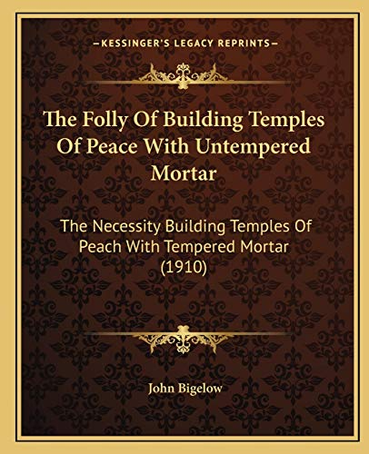 9781165527830: The Folly Of Building Temples Of Peace With Untempered Mortar: The Necessity Building Temples Of Peach With Tempered Mortar (1910)