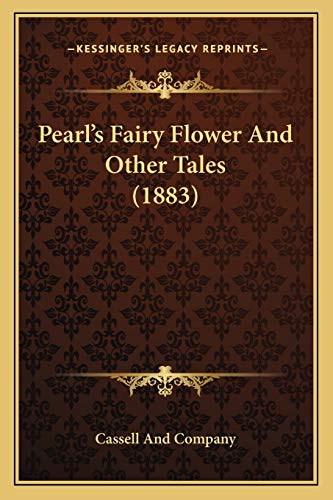 9781165529377: Pearl's Fairy Flower And Other Tales (1883)