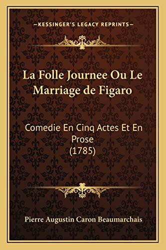 9781165530632: La Folle Journee Ou Le Marriage de Figaro: Comedie En Cinq Actes Et En Prose (1785)