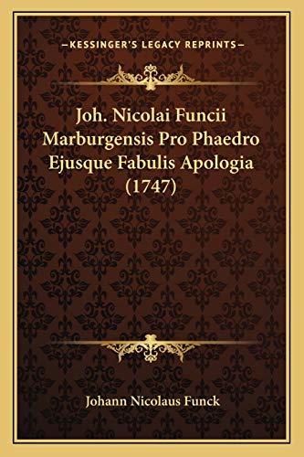 Joh. Nicolai Funcii Marburgensis Pro Phaedro Ejusque