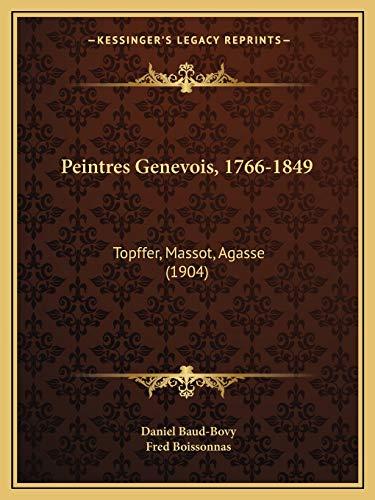 Peintres Genevois, 1766-1849: Topffer, Massot, Agasse (1904): Daniel Baud-Bovy