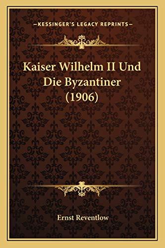 9781165535835: Kaiser Wilhelm II Und Die Byzantiner (1906)