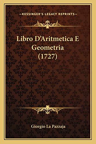 Libro D Aritmetica E Geometria (1727) (Paperback): Giorgio La Pazzaja