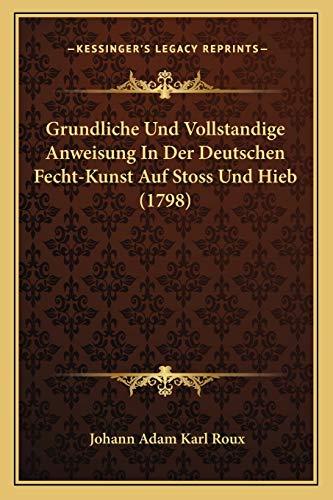 9781165536276: Grundliche Und Vollstandige Anweisung in Der Deutschen Fecht-Kunst Auf Stoss Und Hieb (1798)