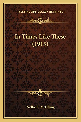 9781165537181: In Times Like These (1915)
