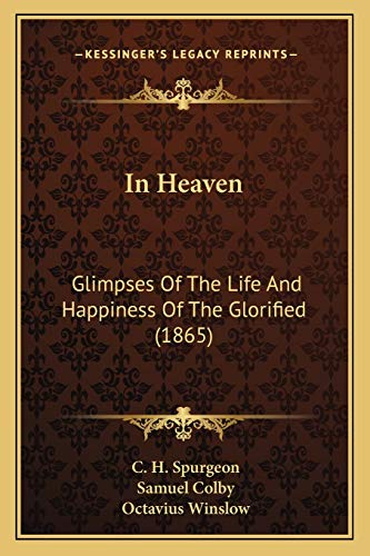 In Heaven: Glimpses Of The Life And Happiness Of The Glorified (1865) (116553780X) by C. H. Spurgeon; Samuel Colby; Octavius Winslow