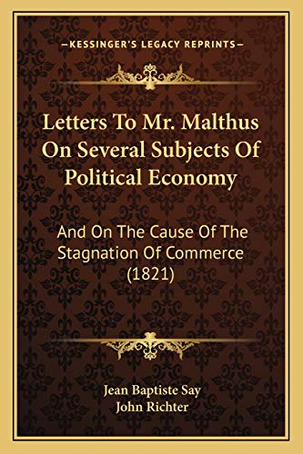 Letters To Mr. Malthus On Several Subjects Of Political Economy: And On The Cause Of The Stagnation Of Commerce (1821) (1165537931) by Jean Baptiste Say
