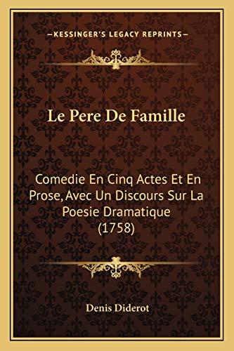 Le Pere De Famille: Comedie En Cinq Actes Et En Prose, Avec Un Discours Sur La Poesie Dramatique (1758) (Dutch Edition) (9781165538157) by Diderot, Denis
