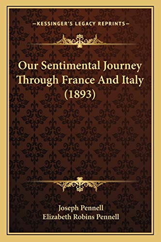 Our Sentimental Journey Through France And Italy (1893): Pennell, Joseph, Pennell, Elizabeth Robins