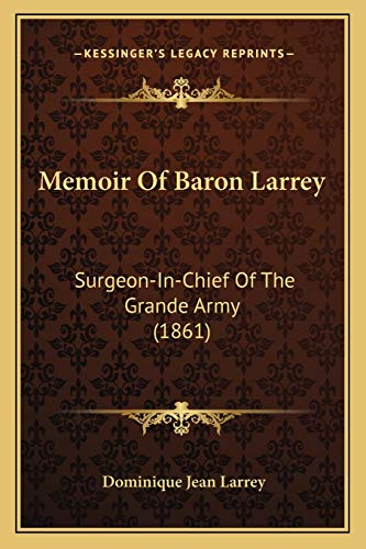 9781165540273: Memoir Of Baron Larrey: Surgeon-In-Chief Of The Grande Army (1861)