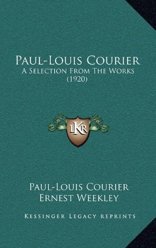 9781165540846: Paul-Louis Courier: A Selection From The Works (1920)