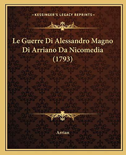 Le Guerre Di Alessandro Magno Di Arriano Da Nicomedia (1793) (Italian Edition) (1165541939) by Arrian