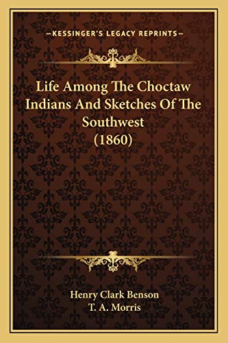 9781165542987: Life Among The Choctaw Indians And Sketches Of The Southwest (1860)