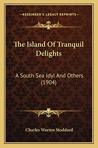 9781165543106: The Island Of Tranquil Delights: A South Sea Idyl And Others (1904)