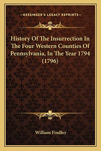 9781165543823: History Of The Insurrection In The Four Western Counties Of Pennsylvania, In The Year 1794 (1796)