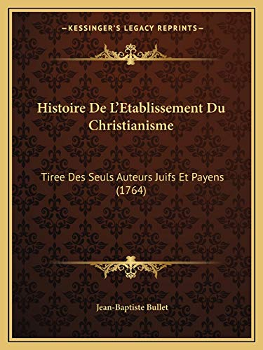 9781165544080: Histoire de L'Etablissement Du Christianisme: Tiree Des Seuls Auteurs Juifs Et Payens (1764)