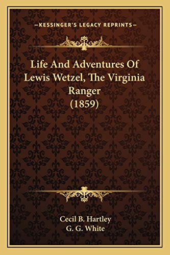 9781165544127: Life And Adventures Of Lewis Wetzel, The Virginia Ranger (1859)