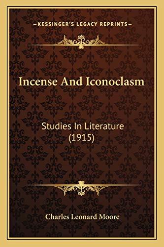 9781165545452: Incense And Iconoclasm: Studies In Literature (1915)