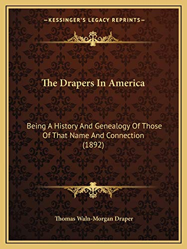 9781165546107: The Drapers In America: Being A History And Genealogy Of Those Of That Name And Connection (1892)