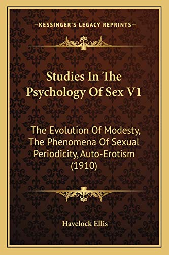 9781165546459: Studies In The Psychology Of Sex V1: The Evolution Of Modesty, The Phenomena Of Sexual Periodicity, Auto-Erotism (1910)