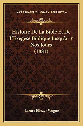 9781165547265: Histoire De La Bible Et De L'Exegese Biblique Jusqu'a Nos Jours (1881) (French Edition)