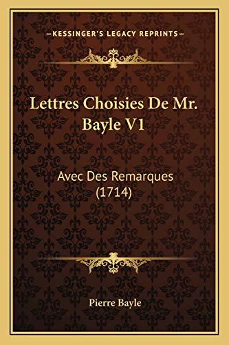 9781165547876: Lettres Choisies De Mr. Bayle V1: Avec Des Remarques (1714) (French Edition)