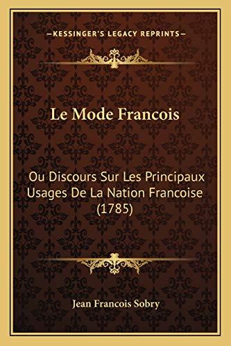 9781165549252: Le Mode Francois: Ou Discours Sur Les Principaux Usages De La Nation Francoise (1785) (French Edition)