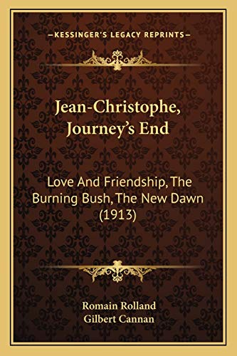 9781165550845: Jean-Christophe, Journey's End: Love And Friendship, The Burning Bush, The New Dawn (1913)