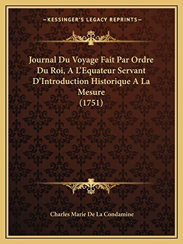 9781165552368: Journal Du Voyage Fait Par Ordre Du Roi, A L'Equateur Servant D'Introduction Historique A La Mesure (1751) (French Edition)