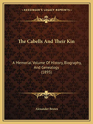 9781165552696: The Cabells And Their Kin: A Memorial Volume Of History, Biography, And Genealogy (1895)