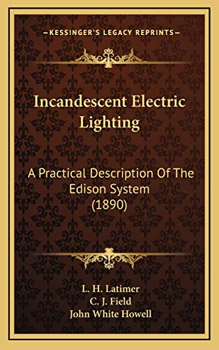 9781165555277: Incandescent Electric Lighting: A Practical Description Of The Edison System (1890)