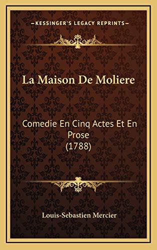 La Maison De Moliere: Comedie En Cinq Actes Et En Prose (1788) (French Edition) (9781165557530) by Louis-Sebastien Mercier