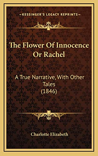 The Flower Of Innocence Or Rachel: A True Narrative, With Other Tales (1846) (1165559900) by Elizabeth, Charlotte
