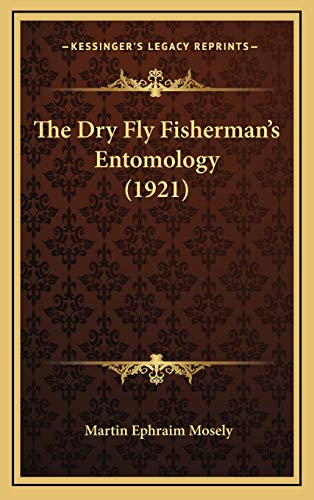 9781165560288: The Dry Fly Fisherman's Entomology (1921)