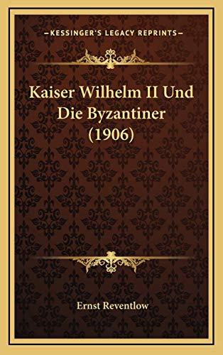 9781165560554: Kaiser Wilhelm II Und Die Byzantiner (1906)