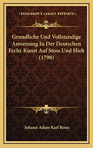 9781165560981: Grundliche Und Vollstandige Anweisung In Der Deutschen Fecht-Kunst Auf Stoss Und Hieb (1798) (German Edition)