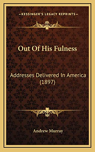 9781165561070: Out Of His Fulness: Addresses Delivered In America (1897)