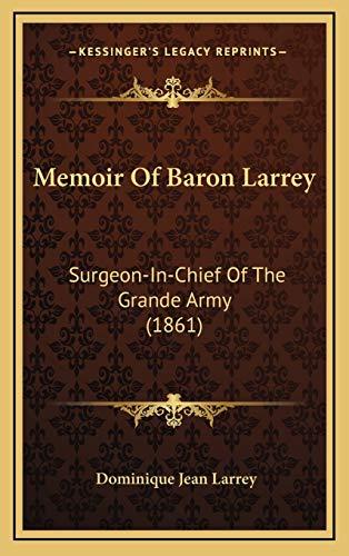 9781165564712: Memoir Of Baron Larrey: Surgeon-In-Chief Of The Grande Army (1861)