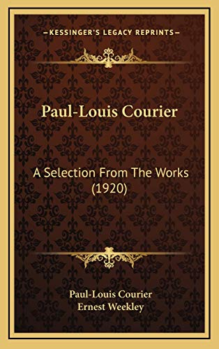 9781165565269: Paul-Louis Courier: A Selection from the Works (1920)