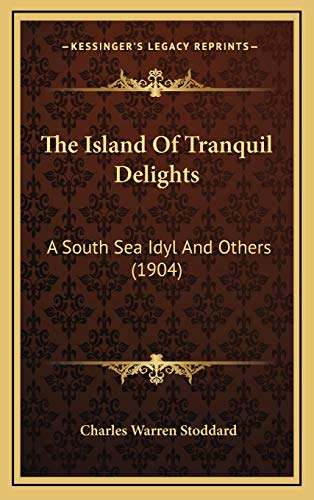 9781165567393: The Island Of Tranquil Delights: A South Sea Idyl And Others (1904)