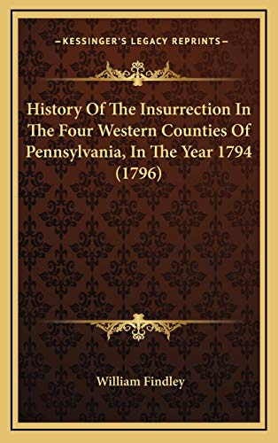 9781165568079: History Of The Insurrection In The Four Western Counties Of Pennsylvania, In The Year 1794 (1796)