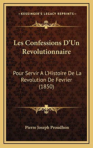 9781165568345: Les Confessions D'Un Revolutionnaire: Pour Servir A L'Histoire de La Revolution de Fevrier (1850)
