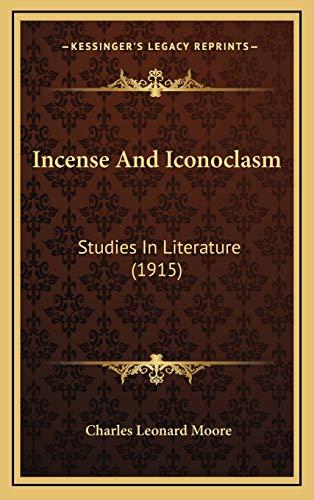 9781165569632: Incense And Iconoclasm: Studies In Literature (1915)