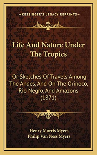 9781165570478: Life And Nature Under The Tropics: Or Sketches Of Travels Among The Andes, And On The Orinoco, Rio Negro, And Amazons (1871)