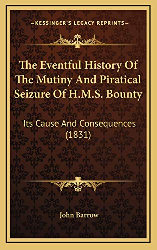 The Eventful History Of The Mutiny And Piratical Seizure Of H.M.S. Bounty: Its Cause And Consequences (1831) (1165571196) by John Barrow
