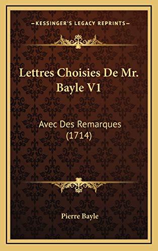 9781165571932: Lettres Choisies De Mr. Bayle V1: Avec Des Remarques (1714) (French Edition)