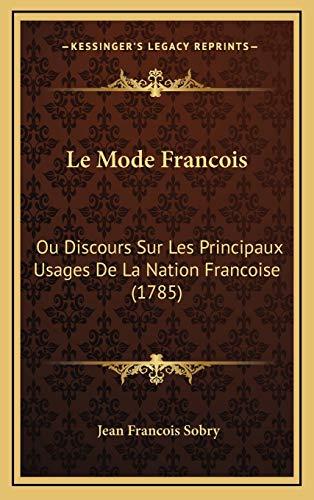 9781165573219: Le Mode Francois: Ou Discours Sur Les Principaux Usages De La Nation Francoise (1785) (French Edition)